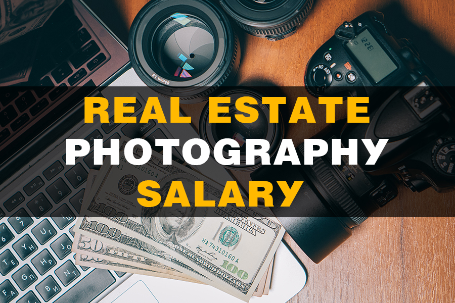 Real Estate Photography Salary – How Much Should You Charge