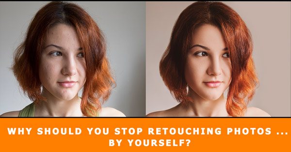Why Should You Stop Retouching Your Photos By Yourself?