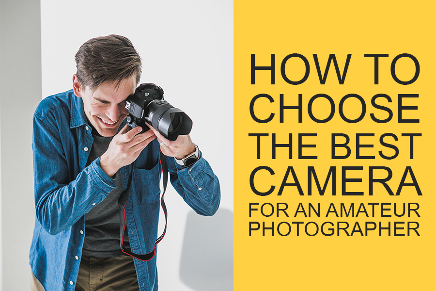 How To Choose The Best Camera For An Amateur Photographer