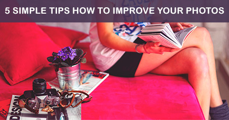 5 Simple Tips How To Improve Your Photos